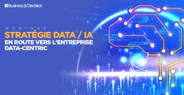 Webinar Stratégie Data / IA: en route vers l'entreprise data-centric